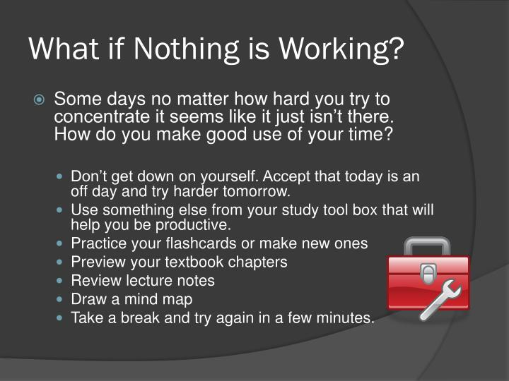 What if Nothing is Working?