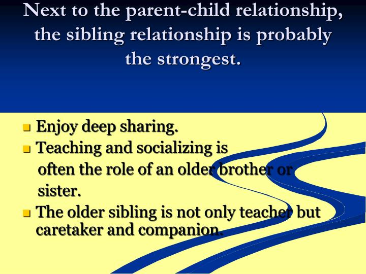 Next to the parent-child relationship, the sibling relationship is probably the strongest.