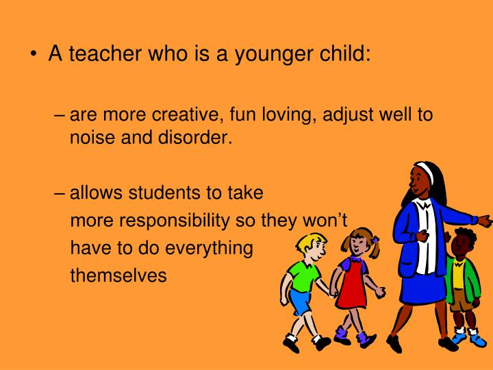 A teacher who is a younger child: