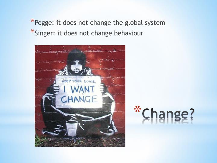Pogge: it does not change the global system