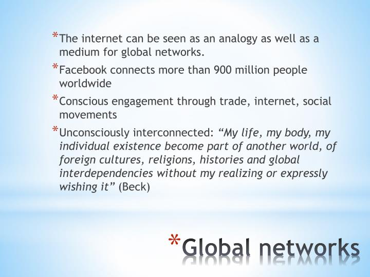 The internet can be seen as an analogy as well as a medium for global networks.