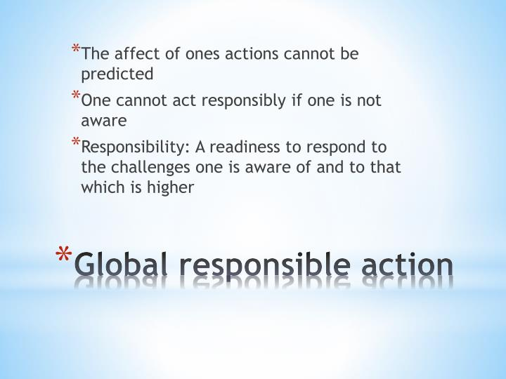 The affect of ones actions cannot be predicted