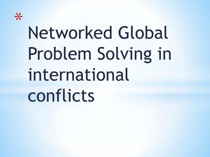 n etworked global problem solving in international conflicts