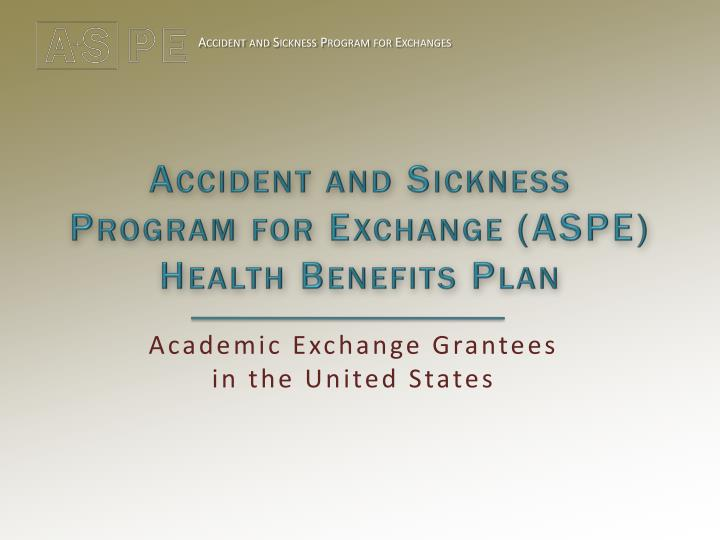 Accident and sickness program for exchange aspe health benefits plan