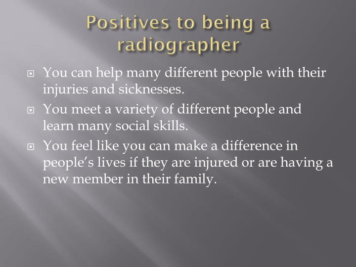 Positives to being a radiographer
