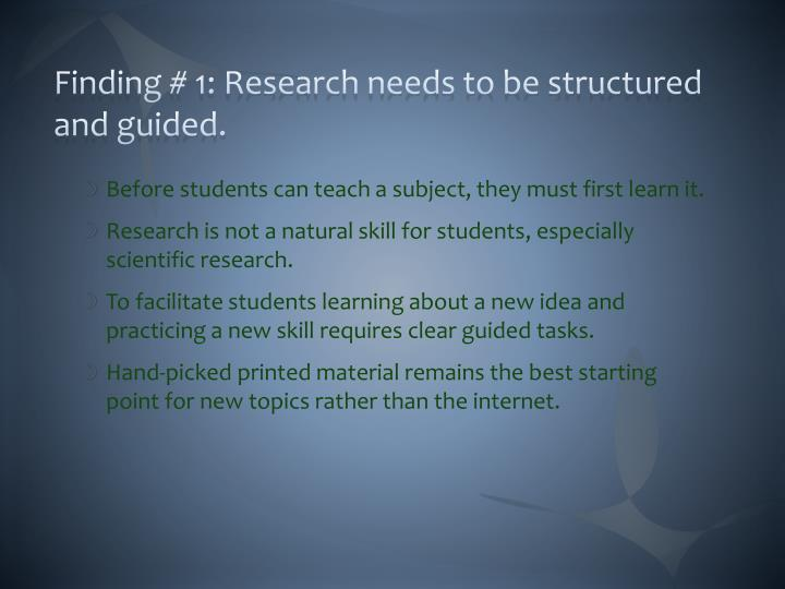 Finding # 1: Research needs to be structured and guided.