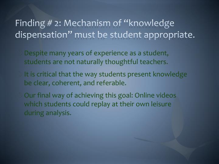 """Finding # 2: Mechanism of """"knowledge dispensation"""" must be student appropriate."""