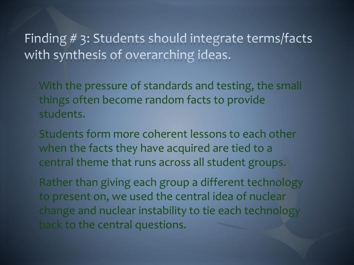 Finding # 3: Students should integrate terms/facts with synthesis of overarching ideas.