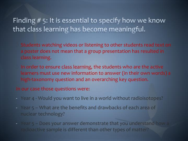 Finding # 5: It is essential to specify how we know that class learning has become meaningful.