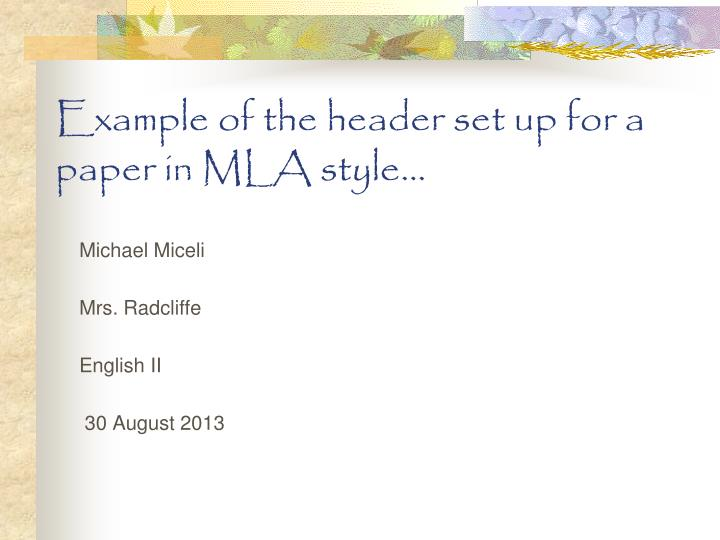 Example of the header set up for a paper in MLA style…