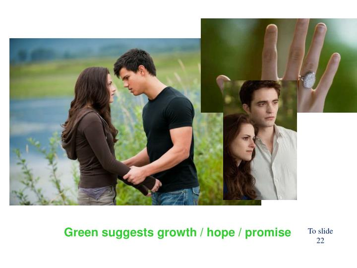 Green suggests growth / hope / promise