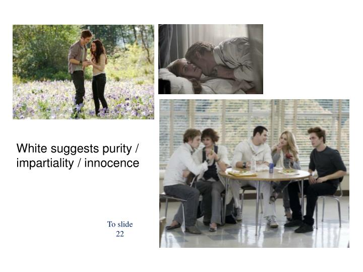 White suggests purity / impartiality / innocence