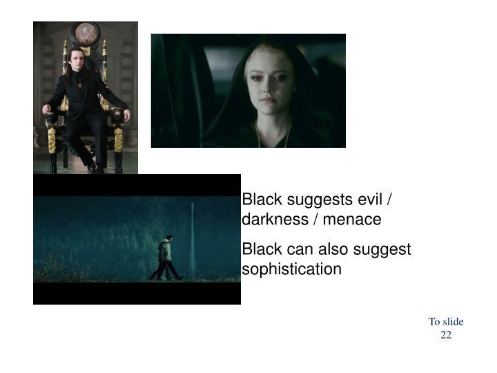 Black suggests evil / darkness / menace