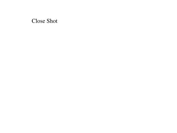 Close Shot