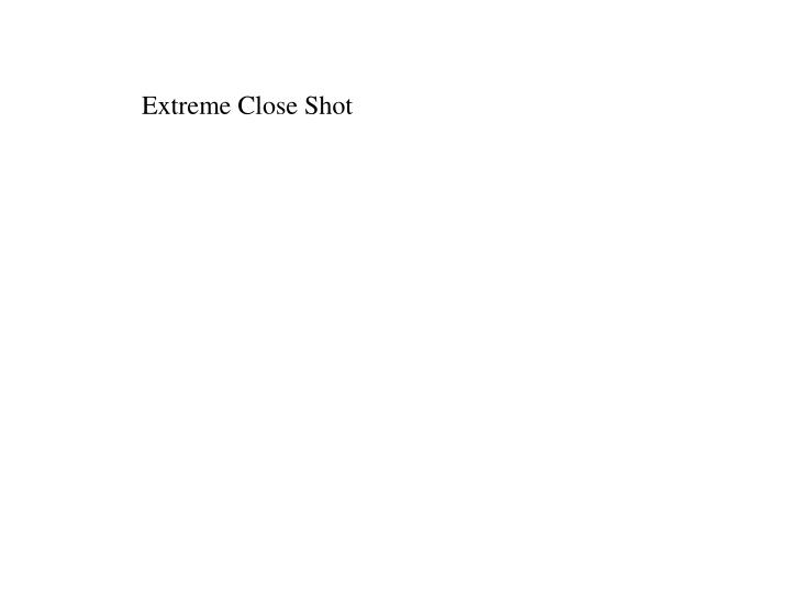 Extreme Close Shot