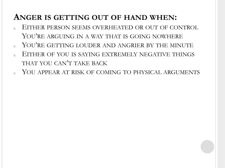 Anger is getting out of hand when: