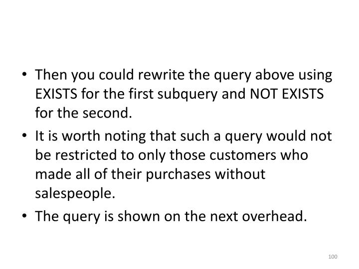Then you could rewrite the query above using EXISTS for the first