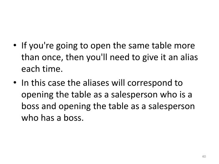 If you're going to open the same table more than once, then you'll need to give it an alias each time.