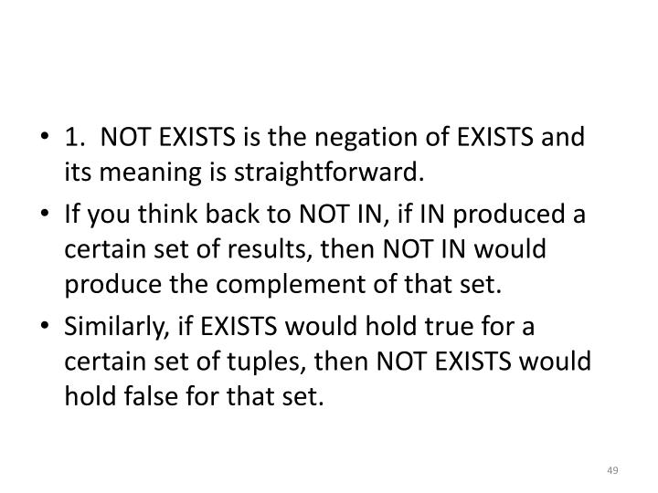 1.  NOT EXISTS is the negation of EXISTS and its meaning is straightforward.