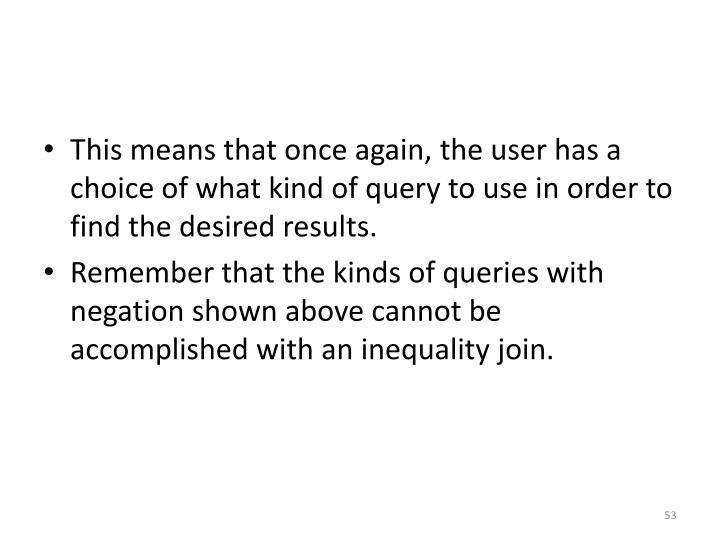 This means that once again, the user has a choice of what kind of query to use in order to find the desired results.