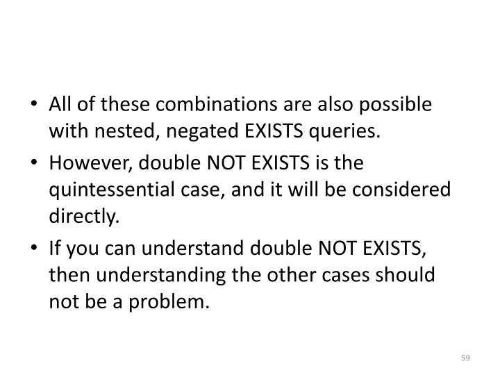 All of these combinations are also possible with nested, negated EXISTS queries.