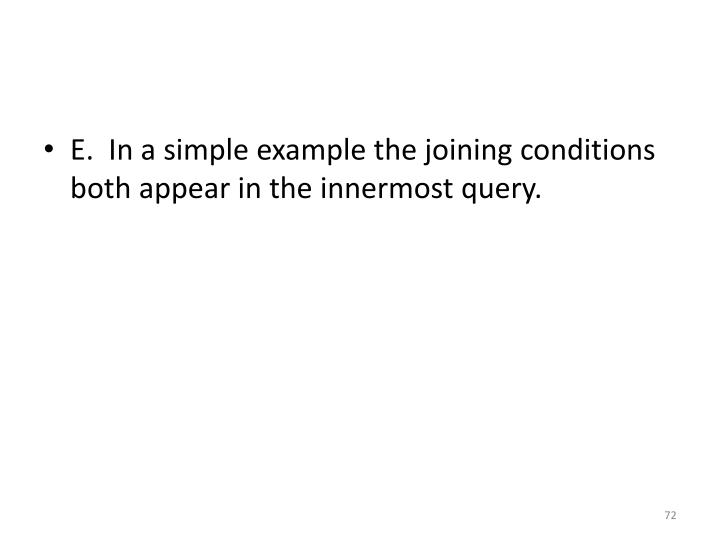 E.  In a simple example the joining conditions both appear in the innermost query.