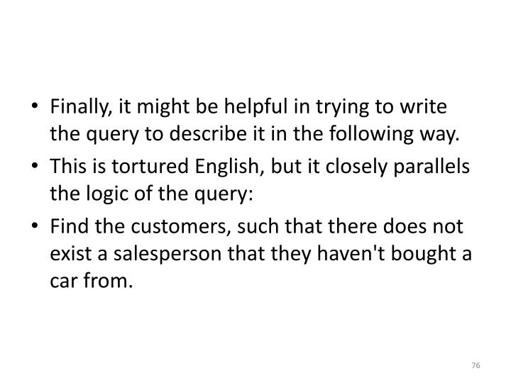Finally, it might be helpful in trying to write the query to describe it in the following way.