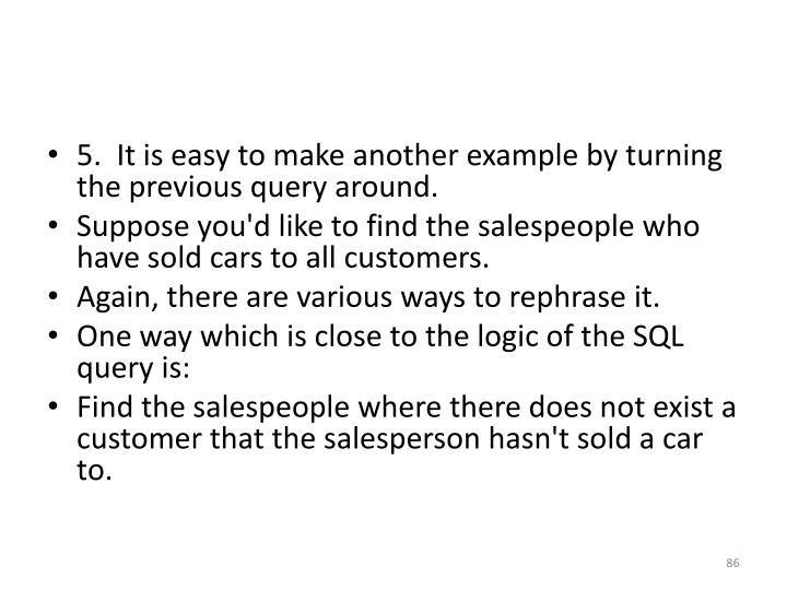 5.  It is easy to make another example by turning the previous query around.