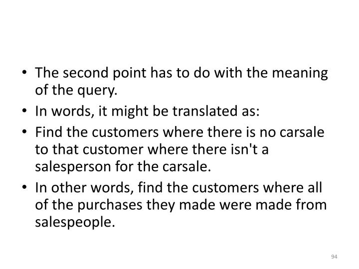 The second point has to do with the meaning of the query.