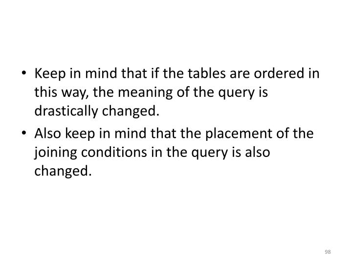 Keep in mind that if the tables are ordered in this way, the meaning of the query is drastically changed.