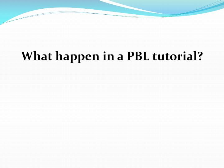 What happen in a PBL tutorial?