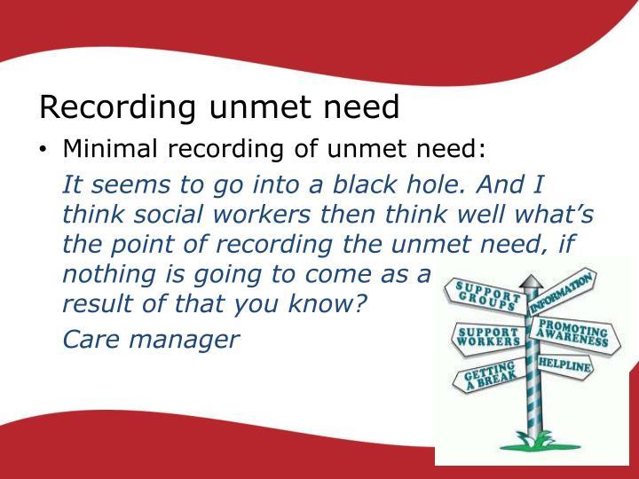Recording unmet need