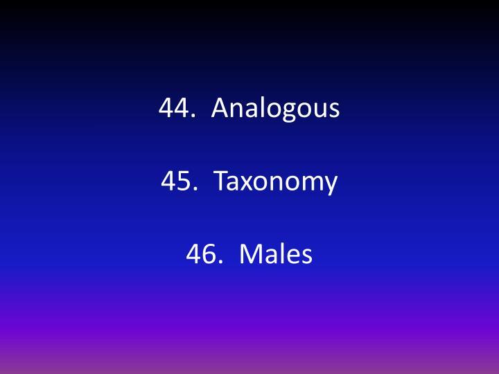 44.  Analogous