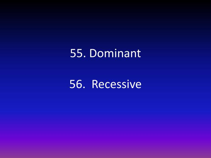 55. Dominant