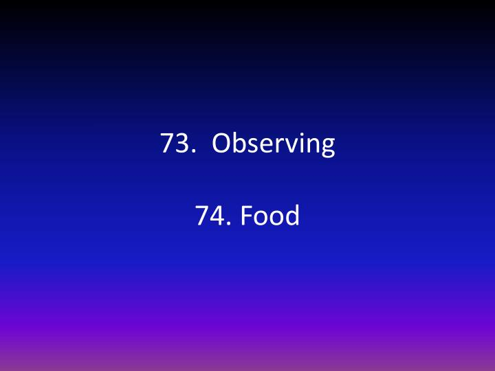 73.  Observing