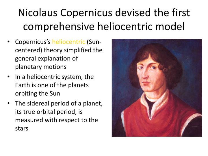 Nicolaus Copernicus devised the first comprehensive heliocentric model