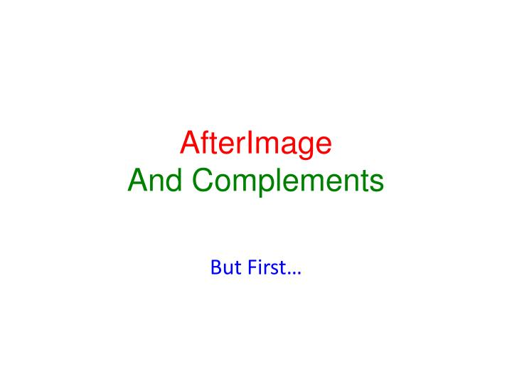 Afterimage and complements