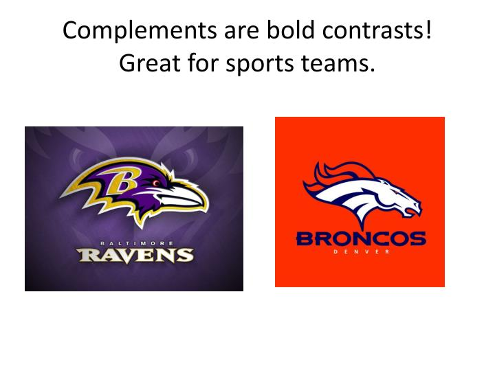 Complements are bold contrasts!