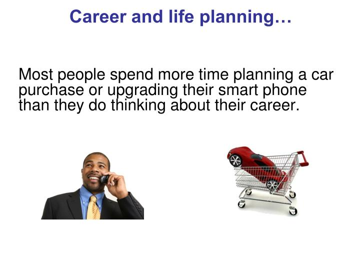 Career and life planning…
