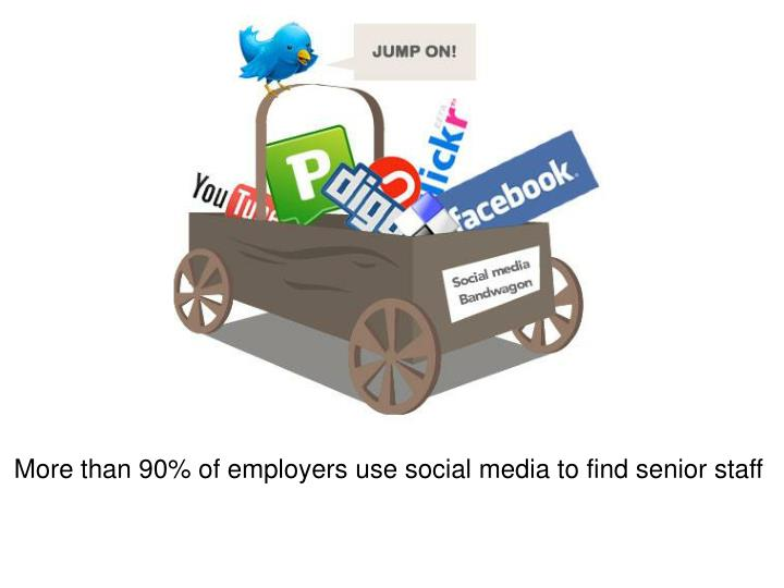More than 90% of employers use social media to find senior staff