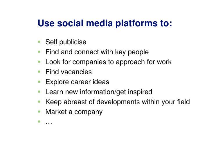 Use social media platforms to:
