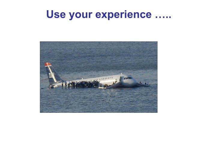 Use your experience …..