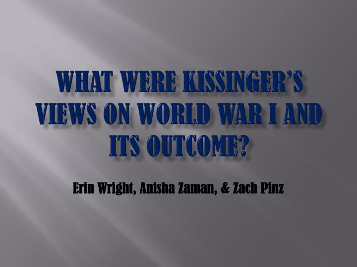 What were Kissinger's views on World War I and its Outcome?