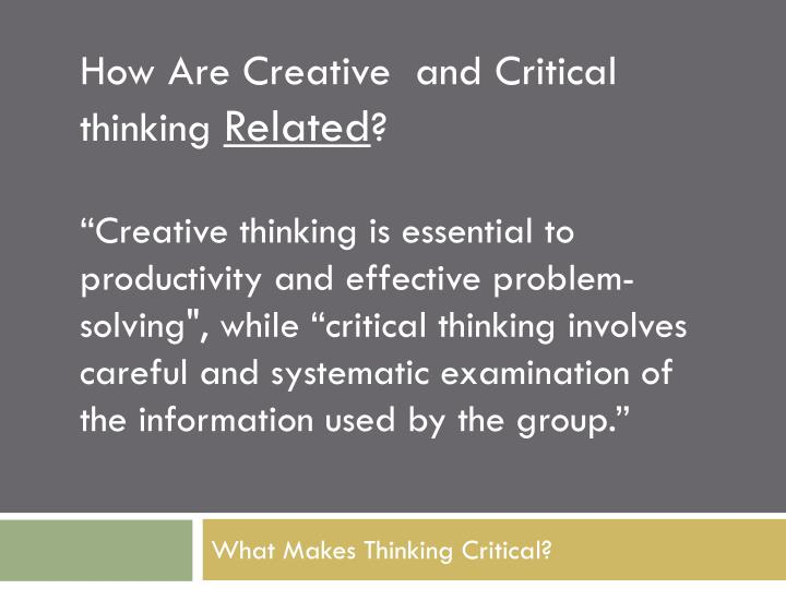 How Are Creative  and Critical thinking
