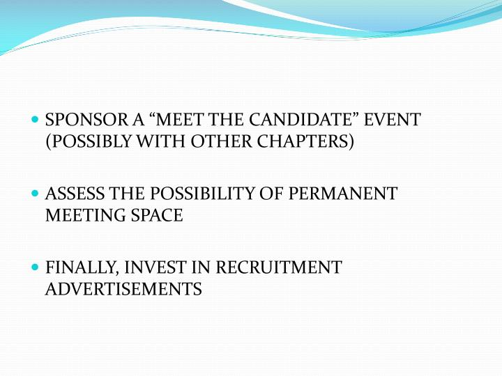 """SPONSOR A """"MEET THE CANDIDATE"""" EVENT (POSSIBLY WITH OTHER CHAPTERS)"""