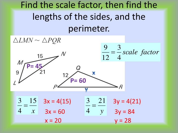 Find the scale factor, then find the lengths of the sides, and the perimeter.