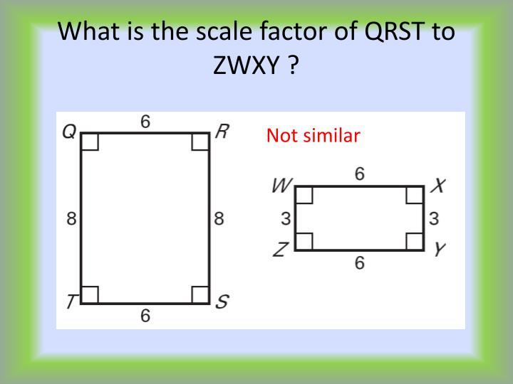 What is the scale factor of QRST to ZWXY ?