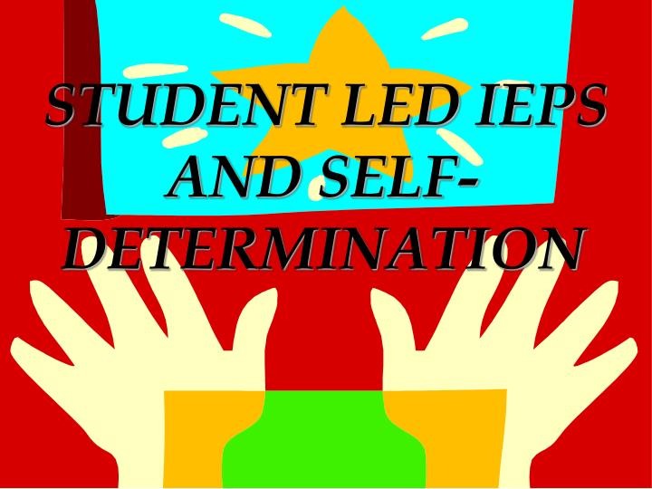 STUDENT LED IEPS AND SELF-DETERMINATION