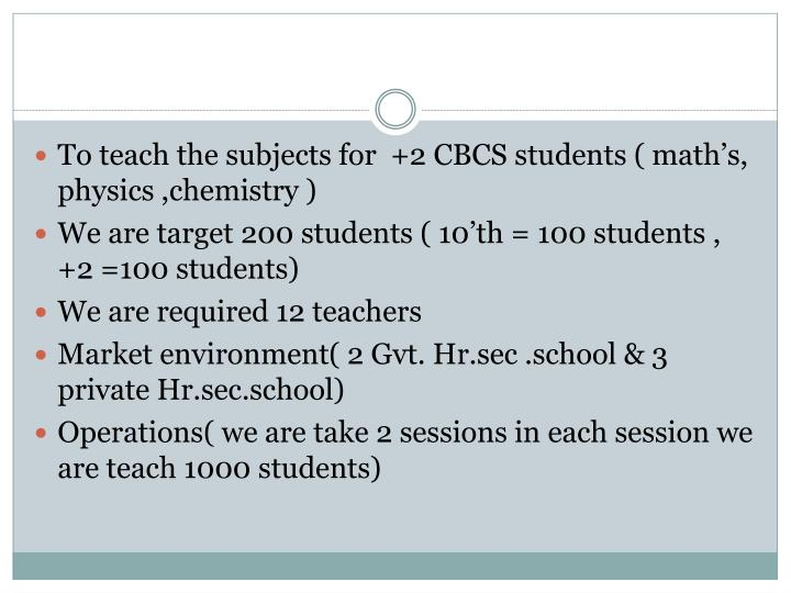To teach the subjects for  +2 CBCS students ( math's, physics ,chemistry )