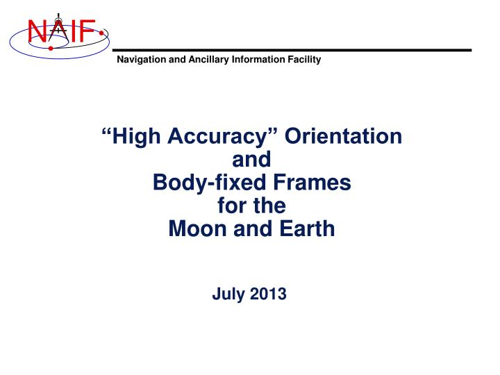 High accuracy orientation and body fixed frames for the moon and earth